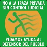 No a la traza privada sin control judicial
